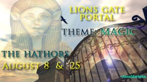 The Hathors – Lion's Gate Portal August 8th & 25th – THEME MAGIC – EXPANSION OF CONSCIOUSNESS 8 August 2013 - Anna Merkaba Thehathorslionsgate