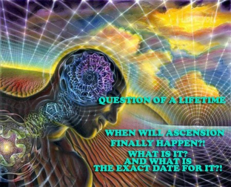 Question of a Lifetime – What is Ascension, When will it finally happen!?  Ascnesionquestion