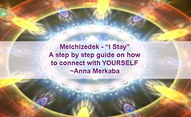 Melchizedek – I stay – A Step by Step Guide on how to connect with
